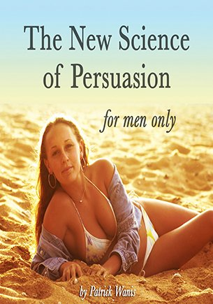 New Science of Persuasion men only by Patrick Wanis