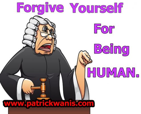 Forgive Yourself For Being Human