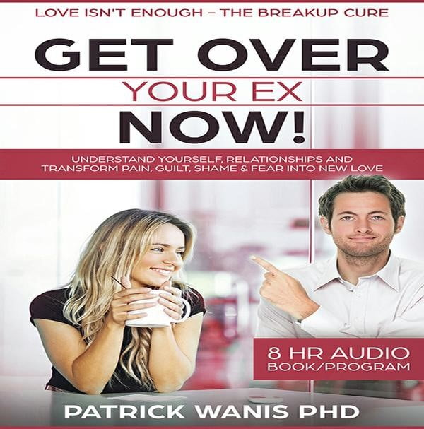 Get Over Your Ex Now ~ Patrick Wanis